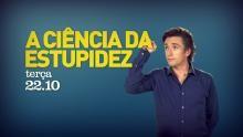 A Ciência da Estupidez - Teaser programa