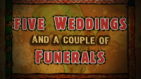 Five Weddings and a Couple of Funerals